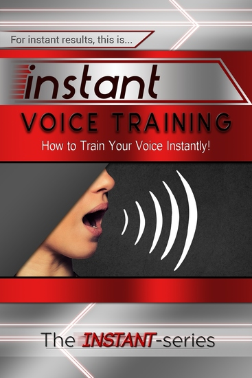 Instant Voice Training - How to Train Your Voice Instantly! - cover
