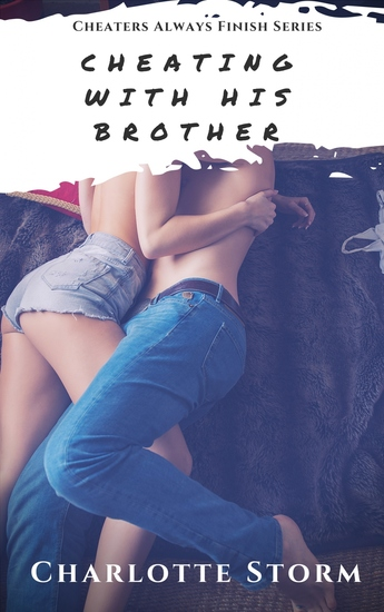 Cheating With His Brother - A M F Unprotected Girlfriend Cheat - cover