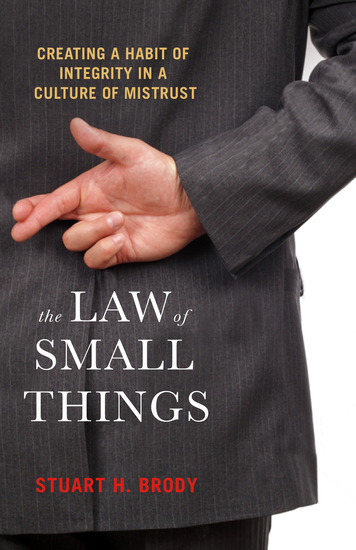 The Law of Small Things - Creating a Habit of Integrity in a Culture of Mistrust - cover