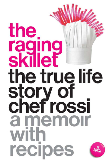 The Raging Skillet - The True Life Story of Chef Rossi: A Memoir with Recipes - cover
