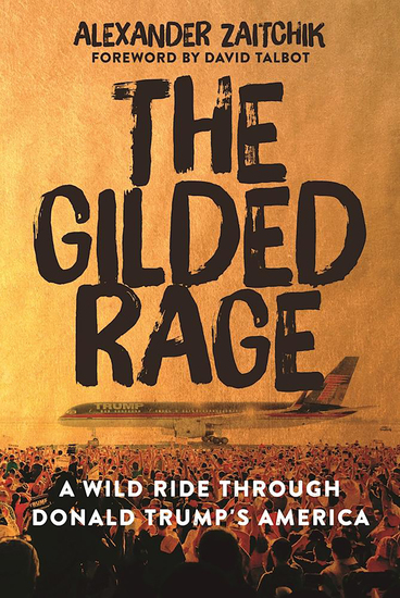 The Gilded Rage - A Wild Ride Through Donald Trump's America - cover