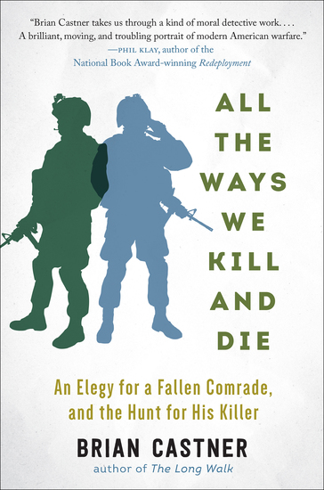 All the Ways We Kill and Die - An Elegy for a Fallen Comrade and the Hunt for His Killer - cover