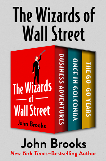 The Wizards of Wall Street - Business Adventures Once in Golconda and The Go-Go Years - cover