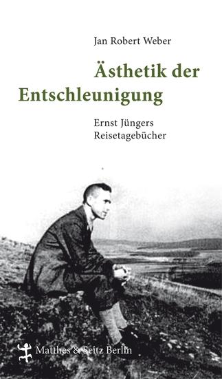 Ästhetik der Entschleunigung - Ernst Jüngers Reisetagebücher (1934 - 1960) - cover