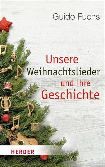 Unsere Weihnachtslieder und ihre Geschichte - Von Stille Nacht bis Rudolph the Red-Nosed Reindeer - cover