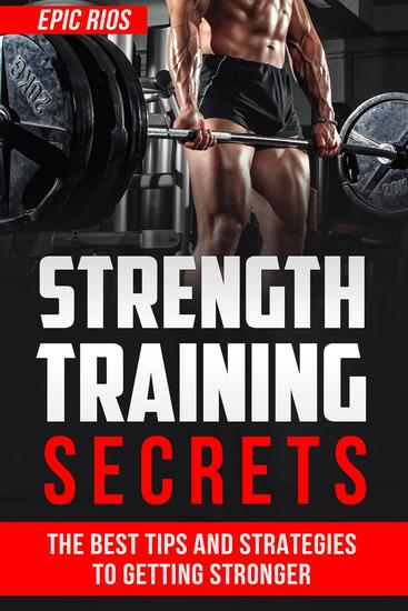 Strength Training Secrets: The Best Tips and Strategies to Getting Stronger - cover