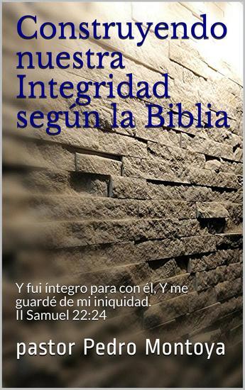 Construyendo nuestra Integridad según la Biblia - cover