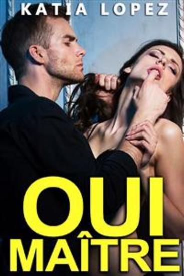 Oui Maître (Tome 1) - Histoire Érotique BDSM Soumission DOMINATION - cover