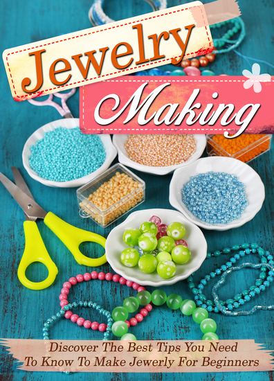 Jewelry Making Discover The Best Tips You Need To Know To Make Jewelry For Beginners - cover