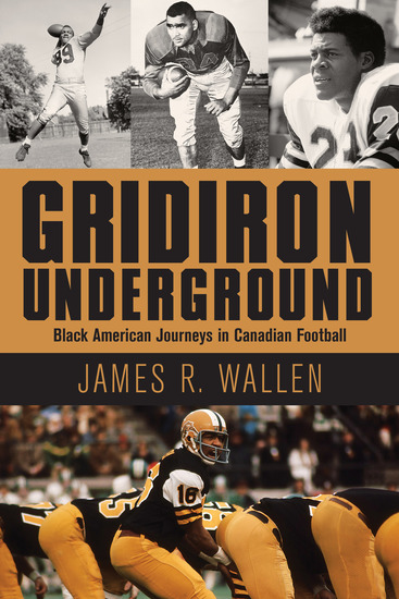 Gridiron Underground - Black American Journeys in Canadian Football - cover