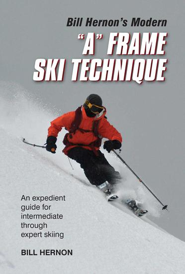 """Bill Hernon's Modern """"A"""" Frame Technique - An expedient guide for intermediate through expert skiing - cover"""