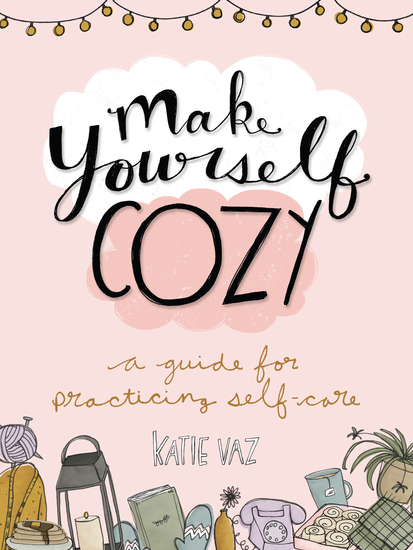 Make Yourself Cozy - A Guide for Practicing Self-Care - cover
