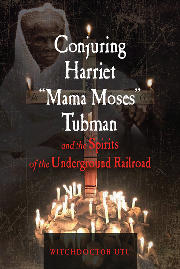 "Conjuring Harriet ""Mama Moses"" Tubman and the Spirits of the Underground Railroad - cover"