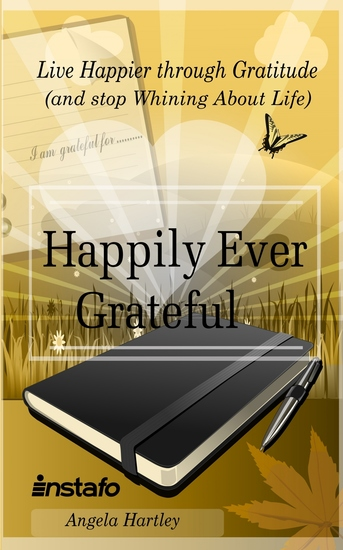 Happily Ever Grateful - Live Happier through Gratitude(and Stop Whining About Life) - cover
