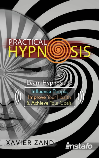 Practical Hypnosis - Learn Hypnosis to Influence People Improve Your Health and Achieve Your Goals - cover