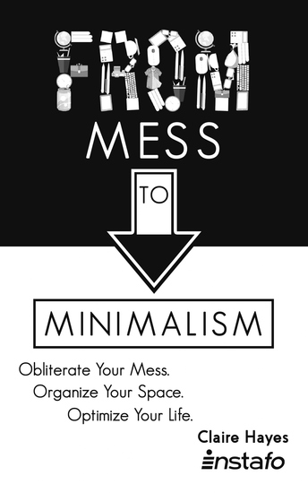 From Mess to Minimalism - Obliterate Your Mess Organize Your Space Optimize Your Life - cover