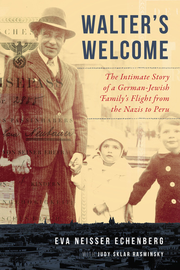 Walter's Welcome - The Intimate Story of a German-Jewish Family's Flight from the Nazis to Peru - cover