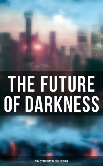 The Future of Darkness: 30+ Dystopias in One Edition - cover