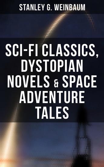 STANLEY WEINBAUM: Sci-Fi Classics Dystopian Novels & Space Adventure Tales - cover