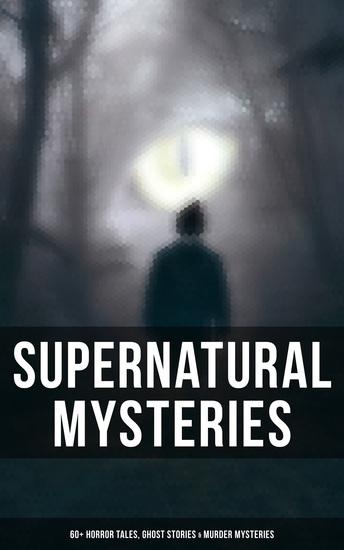 Supernatural Mysteries: 60+ Horror Tales Ghost Stories & Murder Mysteries - cover
