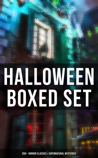 Halloween Boxed Set: 200+ Horror Classics & Supernatural Mysteries - Sweeney Todd The Legend of Sleepy Hollow The Haunted Hotel Frankenstein Dracula The Horla… - cover