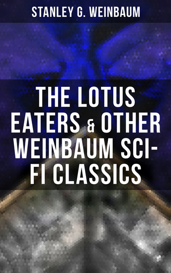 The Lotus Eaters & Other Weinbaum Sci-Fi Classics - cover