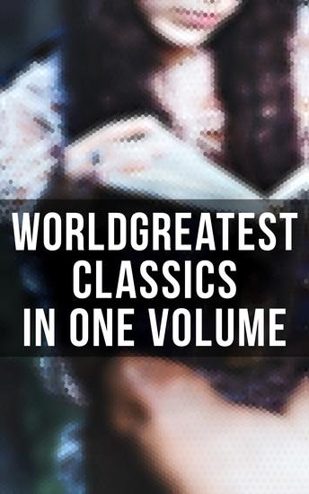 World's Greatest Classics in One Volume - Les Misérables Hamlet Jane Eyre Ulysses Huck Finn Walden War and Peace Art of War Siddhartha Faust Don Quixote Arabian Nights Bushido… - cover