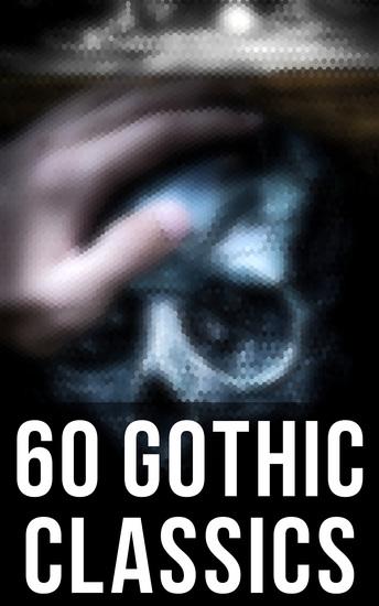60 Gothic Classics - The Castle of Otranto The Tell-Tale Heart The Phantom Ship The Headless Horseman The Man-Wolf The Beetle The Phantom of the Opera - cover