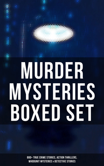 MURDER MYSTERIES Boxed Set: 880+ True Crime Stories Action Thrillers Whodunit Mysteries & Detective Stories - Sherlock Holmes Dr Thorndyke Cases Bulldog Drummond Detective Standish Martin Hewitt Max Carrados… - cover