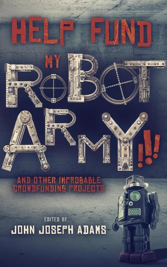 Help Fund My Robot Army and Other Improbable Crowdfunding Projects - cover