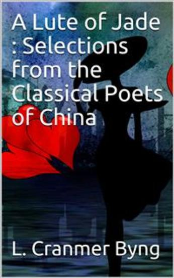 A Lute of Jade : Selections from the Classical Poets of China - cover