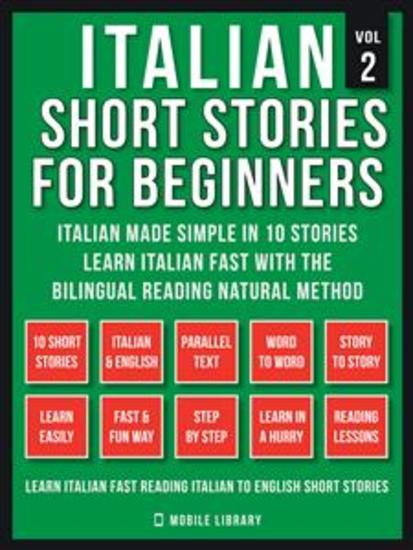 Italian Short Stories For Beginners (Vol 2) - Italian Made Simple in 10 stories Learn Italian fast with the Bilingual Reading Method - cover