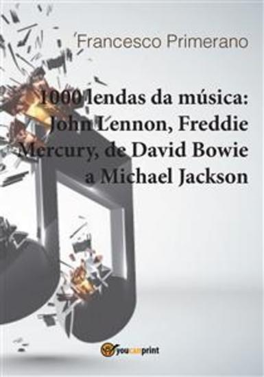 1000 lendas da música: John Lennon Freddie Mercury de David Bowie a Michael Jackson - cover