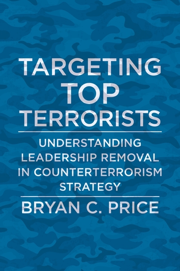 Targeting Top Terrorists - Understanding Leadership Removal in Counterterrorism Strategy - cover