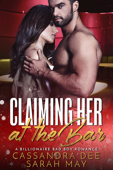 Claiming Her At The Bar - A Billionaire Bad Boy Romance - cover