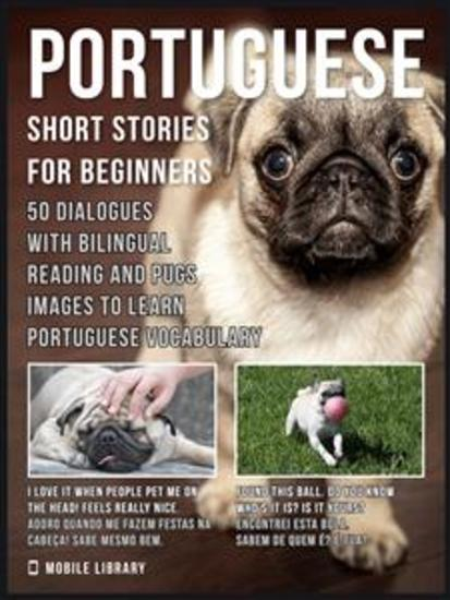 Portuguese Short Stories For Beginners - 50 Dialogues with Bilingual Reading and Pugs images to Learn Portuguese Vocabulary - cover