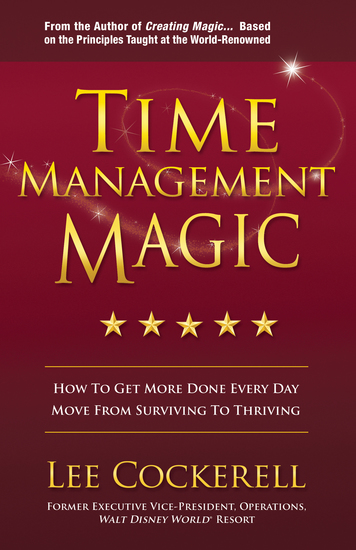 Time Management Magic - How to Get More Done Every Day and Move from Surviving to Thriving - cover