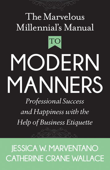 The Marvelous Millennial's Manual To Modern Manners - Professional Success and Happiness with the Help of Business Etiquette - cover