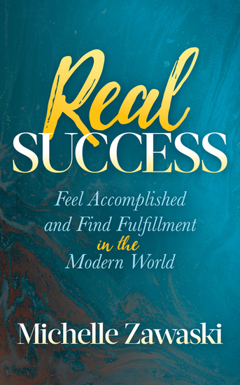 Real Success - Feel Accomplished and Find Fulfillment in the Modern World - cover