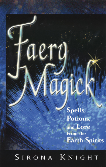 Faery Magick - Spells Potions and Lore from the Earth Spirits - cover