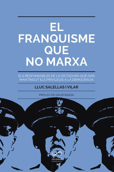 El franquisme que no marxa - Els responsables de la dictadura que han mantingut els privilegis a la democràcia - cover