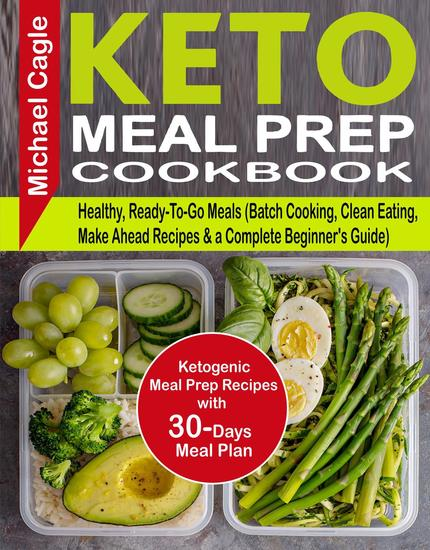 Keto Meal Prep Cookbook: Ketogenic Meal Prep Recipes with 30-Days Meal Plan for Healthy Ready-To-Go Meals (Batch Cooking Clean Eating Make Ahead Recipes & a Complete Beginner's Guide) - cover
