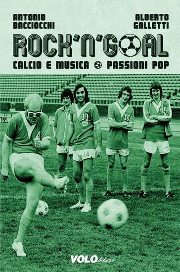 Rock'n'Goal - Calcio e musica Passioni Pop - cover