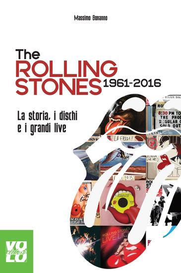 The Rolling Stones 1961 2016 - La storia i dischi e i grandi live - cover