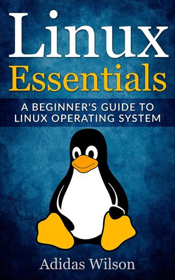 Linux Essentials - A Beginner's Guide To Linux Operating System - cover
