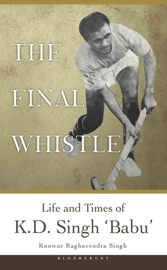 The Final Whistle - Life and Times of K D Singh 'Babu' - cover
