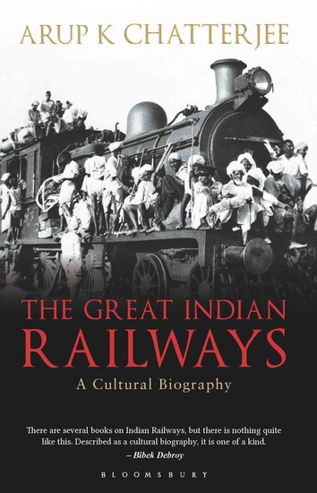 The Great Indian Railways - A Cultural Biography - cover