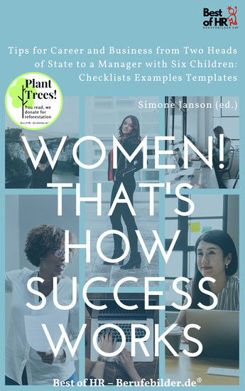 Women! That's How Success Works - Tips for Career and Business from Two Heads of State to a Manager with Six Children: Checklists Examples Templates - cover