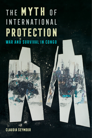 The Myth of International Protection - War and Survival in Congo - cover