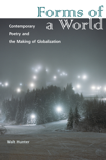 Forms of a World - Contemporary Poetry and the Making of Globalization - cover